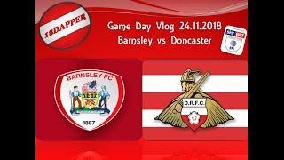 Barnsley vs Doncaster Rovers Matchday Vlog 24.11.2018