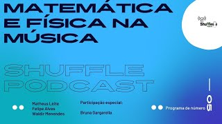 Matemática e Física na Música - Qual a relação entre as áreas? Bruna Gargarella e Shuffle Podcast #5
