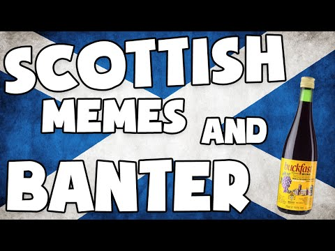 SCOTTISH MEMES AND BANTER!!