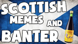 SCOTTISH MEMES AND BANTER!!
