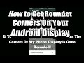 How to Get Rounder Corners On Your Android Display