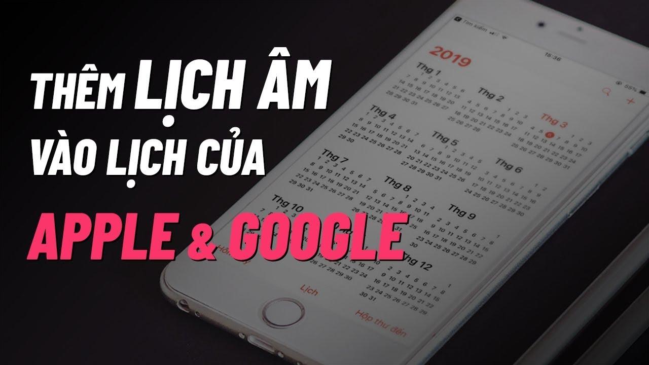 Hướng dẫn thêm ÂM LỊCH vào Google Lịch và Apple Lịch