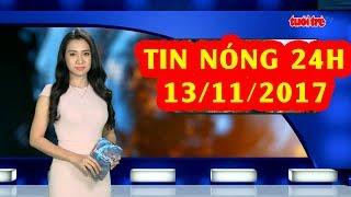 Trực tiếp ⚡ Tin 24h Mới Nhất hôm nay 13/11/2017 | Tin nóng nhất 24H ⚡