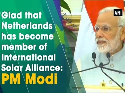 Glad that Netherlands has become member of International Solar Alliance: PM Modi