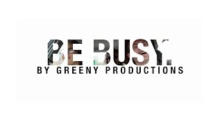 Be Busy - Greeny Productions