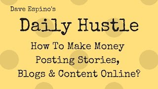 How To Make Money Writing Posting Stories, Blogs & Content Online? Daily Hustle #139