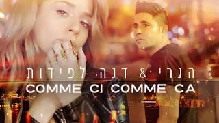 הנרי & דנה לפידות - קומסי קומסה - Comme Ci Comme Ca