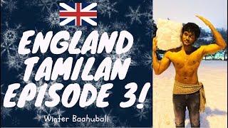 England Tamilan Episode 3 - Winter Baahubali
