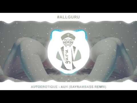 Autoerotique - AUH (Bayrambass Remix)