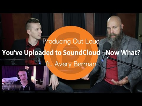You've Uploaded to SoundCloud - Now What? | Producing Out Loud Ep. 7 ft. Avery Berman