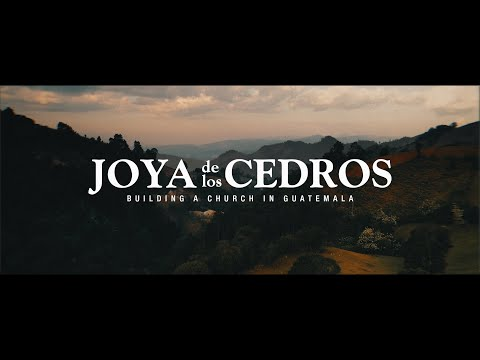 Joya de los Cedros: Building a Church in Guatemala
