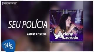 Ariany Azevedo - Seu Polícia (Ao Vivo em Itabaiana/SE) [Áudio Oficial]