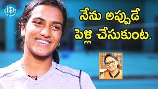 PV Sindhu About Her Marriage & Future Husband || Talking Sports With iDream