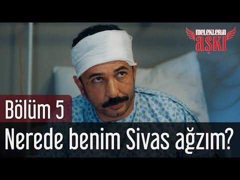 Meleklerin Aşkı 5. Bölüm - Nerede Benim Sivas Ağzım?