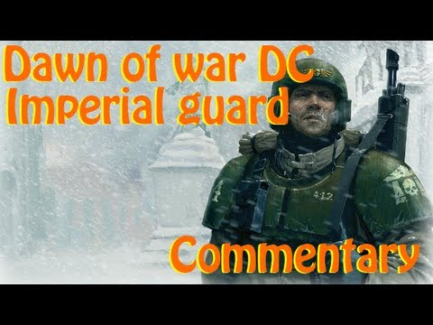Dawn Of War - Dark Crusade: Imperial Guard (early To Mid Game) Tutorial/commentary