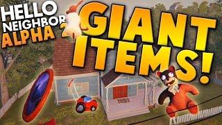 GIANT ITEMS! OH MY!  ~ Hello Neighbour / Hello Neighbor Alpha 2 Gameplay ~