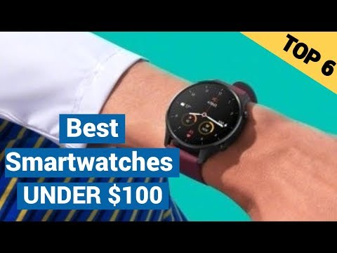 Best Budget Smartwatches Under $100 For 2020  -Top 6