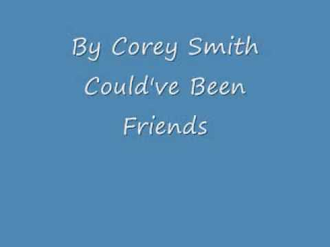 Corey Smith Could've Been Friend
