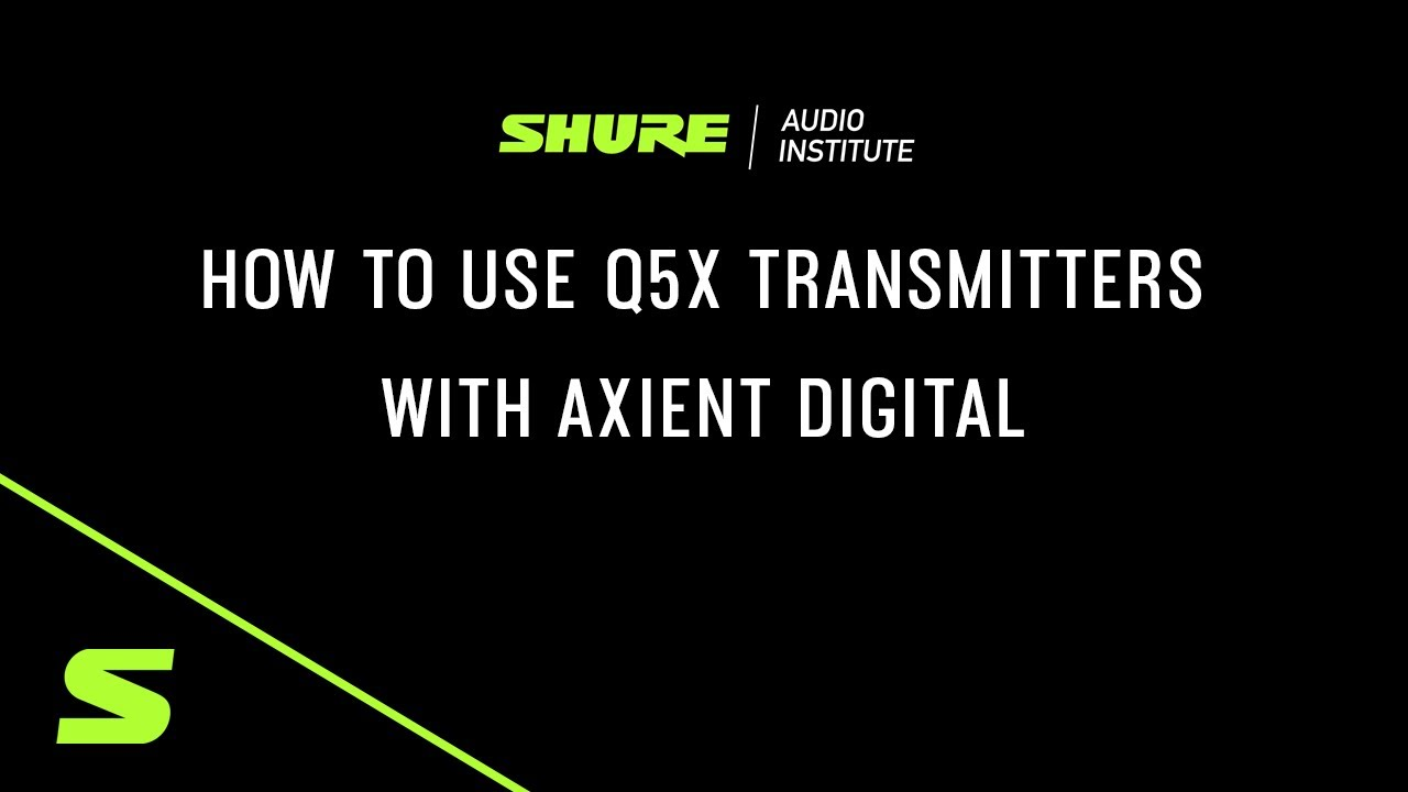 Shure Webinar: How to Use Q5X Transmitters with Axient Digital