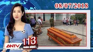Bản tin 113 Online mới nhất ngày 08/07/2018 | Tin tức | Tin tức mới nhất | ANTV