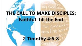 THE CALL TO MAKE DISCIPLES: Faithful 'till the End - June 25, 2017