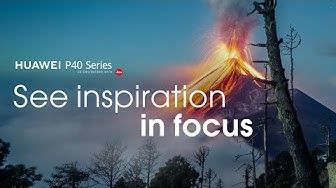 HUAWEI P Series Photography - Inspiration In Focus