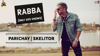Parichay - Rabba (Only God Knows) ft. Skelitor [Audio]