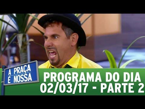 A Praça É Nossa (02/03/17) | Parte 2