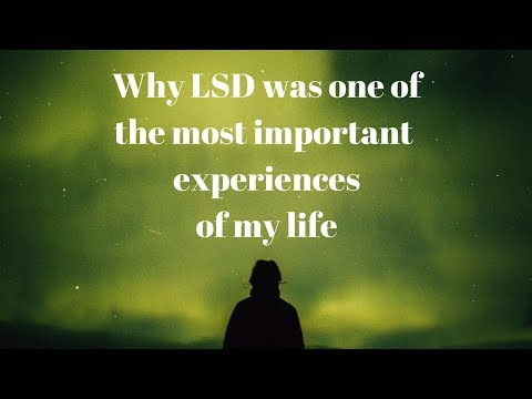 Why LSD was one of the most important experiences of my life