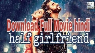 half girlfriend full movie download | Arjun kapoor | Chetan Bhagat | Shraddha Kapoor