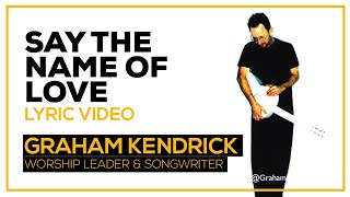 Say the Name of Love - Graham Kendrick - Lyric Video