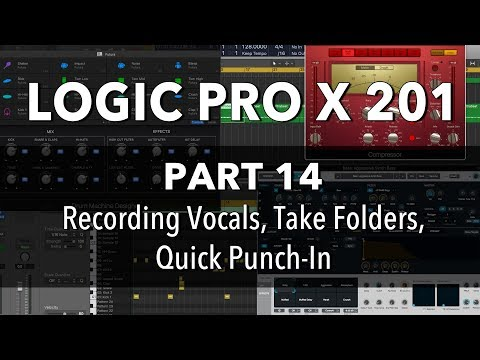 LOGIC PRO X 201 - #14 Recording Vocals, Take Folders, Quick Punch-In