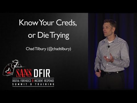 Know Your Creds, or Die Trying - SANS Digital Forensics and Incident Response Summit 2017