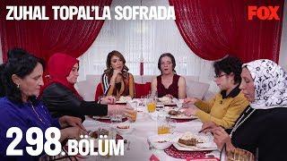 Zuhal Topal'la Sofrada 298. Bölüm