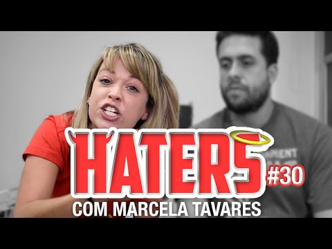 HATERS #30 - MARCELA TAVARES - A HISTERICA