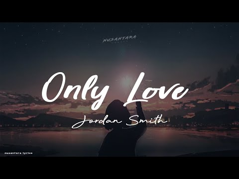 Jordan Smith - Only Love  (Lyrics + Terjemahan)