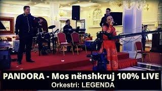 PANDORA - Mos nenshkruj LIVE