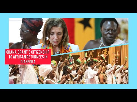 GHANA ISSUES CITIZENSHIP TO AFRO CARIBBEANS & AFRICAN AMERICANS IN DIASPORA