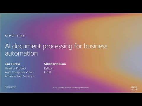 AWS re:Invent 2019: [REPEAT 1] AI document processing for business automation (AIM211-R1)