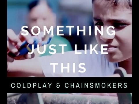 SOMETHING JUST LIKE THIS - Coldplay & Chainsmokers (Music Video)