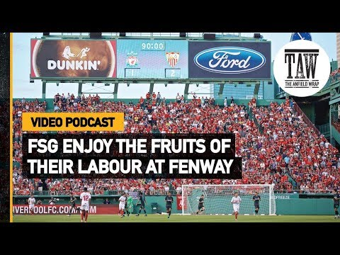 FSG Enjoy The Fruits Of Their Labour At Fenway  Free Podcast