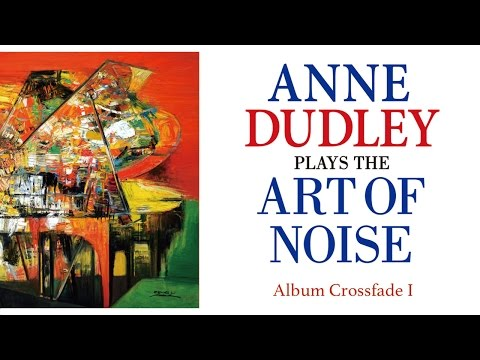 """Anne Dudley """"Plays the Art of Noise"""" (Album Crossfade I)"""