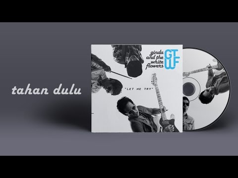 Ginda And The White Flowers - Tahan Dulu [Official Audio]