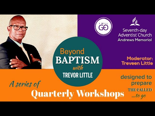Quarterly Workshop Series || Beyond Baptism || with Trevor Little || Feb. 20, 2021