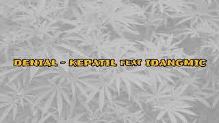Denial feat IdangMIC - KEPATIL (Lirik)
