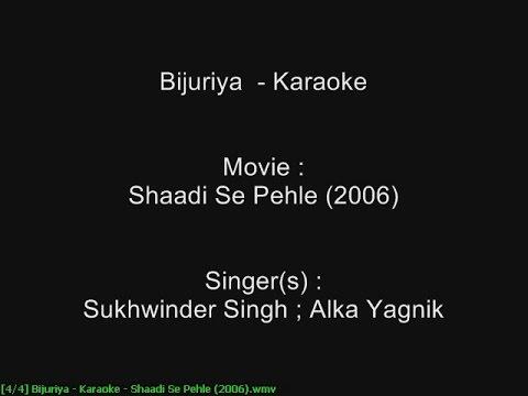 Bijuriya - Karaoke - Shaadi Se Pehle (2006) - Sukhwinder Singh ; Alka Yagnik