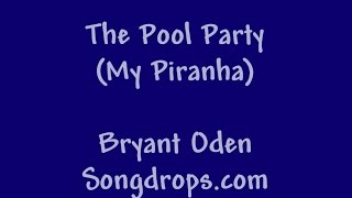 Funny song: The Pool Party (My Pet Piranha)