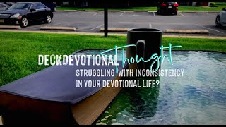 Struggling with Inconsistency in Your Devotional Life?