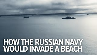 How The Russian Navy Would Invade A Beach Today
