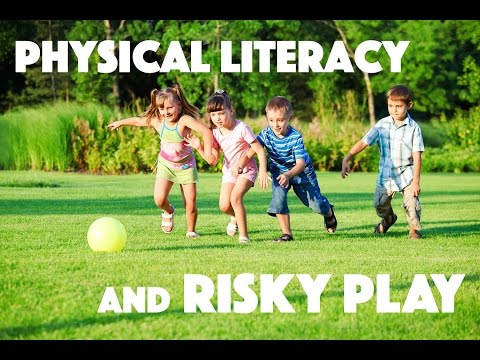 Physical Literacy and Risky Play
